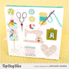 Add a little art to your sewing room. Create this canvas using Top Dog Dies Sew Much Fun Die Set (TC019) and Top Dog Dies Darby Doily & Tags Die Set (TC025).