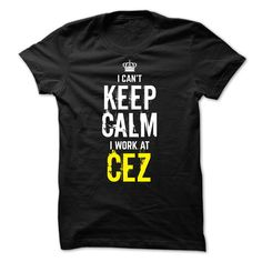 Special - I Cant keep calm, i work at CEZ T Shirt, Hoodie, Sweatshirt
