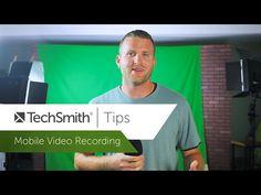 Mobile Video Recording - TechSmith Tips