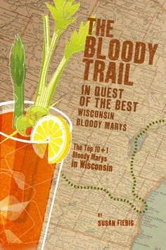 The Bloody Trail: In Quest of the Best Wisconsin Bloody Marys by Susan Fiebig.