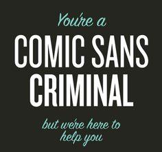 comic sans criminals @Jessica Youngpeter @Milani Arguelles