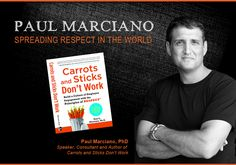 Paul Marciano, author, Carrots and Sticks Don't Work, Build a Culture of Employee Engagement with the Principles of RESPECT