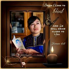 Draw close to God and he will draw close to you. - James 4:8. (2)