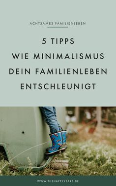 5 achtsame Familienwerte – gefördert durch Minimalismus — thehappyyears 5 simple tips on how minimalism slows down your family life Parenting Books, Gentle Parenting, Parenting Teens, Parenting Advice, Baby Massage, Infant Activities, Family Activities, Baby Lernen, Montessori Education