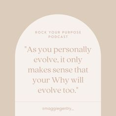 """As you change and grow and evolve-- your """"why"""" does, too. Listen to more of Maggie Gentry's insights on episode 142 of the Rock Your Purpose Podcast. Purpose Driven Life, Authentic Self, Leadership Coaching, On Today, Free Training, Make Sense, Coaches, Vulnerability, Mindset"""