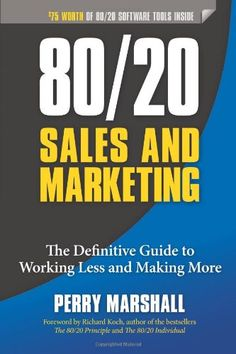 80/20 Sales and Marketing: The Definitive Guide to Working Less and Making More: Amazon.de: Perry Marshall, Richard Koch: Fremdsprachige Bücher
