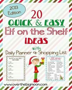 http://www.overthebigmoon.com/20-elf-on-the-shelf-ideas-with-printable-shopping-list-and-daily-planner/