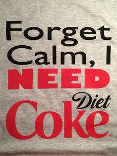 Custom Forget Calm, I need Diet Coke t-shirt by LollysLoft on Etsy https://www.etsy.com/listing/479224701/custom-forget-calm-i-need-diet-coke-t