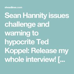 Sean Hannity issues challenge and warning to hypocrite Ted Koppel: Release my whole interview! [VIDEO]