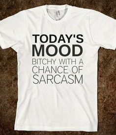 Today's Mood Bitchy with a chance of sarcasm  by Madhattermarket, $10.00
