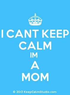 Keep calm. I cant keep calm I'm a Mom Great Quotes, Quotes To Live By, Me Quotes, Funny Quotes, Inspirational Quotes, Encouragement, Keep Calm Quotes, Motivation, Wise Words