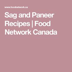 Sag and Paneer Recipes | Food Network Canada