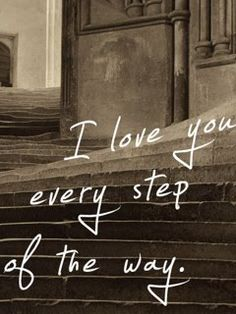 I love you every step of the way