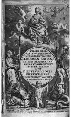 Tweede deel vande wonderbaere mirakelen vanden H. roosen-crans - Petrus Vloers, Erasmus Quellinus II, Jacques Petau, Adriaen Lommelin, Adrie...