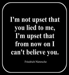 I'm not upset that you lied to me, I'm upset that from now on I can't believe you. - Friedrich Nietzsche #edchat pic.twitter.com/zMKbH2o1Is