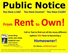 ***PUBLIC NOTICE***  Need a Little Help?...You HAVE a Job! You HAVE Income! You HAVE Credit! You HAVE to Call Us!  Never Rent Again! Find out about all the options YOU have to becoming a Homeowner.  You might be very surprised when you discover all the wonderful support and choices designed to benefit YOU!... NEVER Rent Again! Linda Ring Century 21 Award (619) 251-5202  CalBRE 00808165 Disclaimers, Disclosures, Notices, and Statements… Properties for sale at $400,000 and under (806…