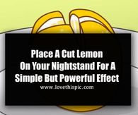 Place A Cut Lemon On Your Nightstand For A Simple But Powerful Effect
