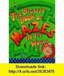 The Biggest Maze Book in the World (Biggest book in the world) (9781854876348) Sandy Ransford , ISBN-10: 1854876341  , ISBN-13: 978-1854876348 ,  , tutorials , pdf , ebook , torrent , downloads , rapidshare , filesonic , hotfile , megaupload , fileserve
