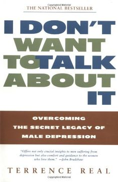 I Don't Want to Talk About It: Overcoming the Secret Legacy of Male Depression by Terrence Real http://www.amazon.com/dp/0684835398/ref=cm_sw_r_pi_dp_xXefvb0DW3AFK