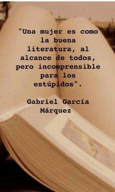 Una buena mujer es como la literatura, al alcance de todos, pero incomprensible para los estúpidos.