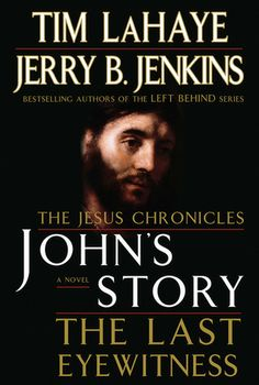 The Jesus Chronicles: John's Story (The Novel) The Last Eyewitness, By: Tim LaHaye and Jerry B. Jenkins (To be honest i cant tell you if this is like a real story or just something they thought of but on the other side of Honest I Loved this book.)
