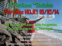 Chat Brasil Brasil (11) 3181-4011  USA (619) 868 4765 PORTUGAL 21 212 8720 MÉXICO (1-619) 868 4765  : Ele O Cristiano Gaúcho No Paredão, Isso Mesmo!!!  ...