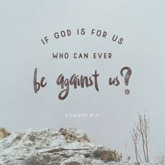 """What shall we then say to these things? If God be for us, who can be against us?"" ‭‭Romans‬ ‭8:31‬ ‭KJV‬‬ http://bible.com/1/rom.8.31.kjv"
