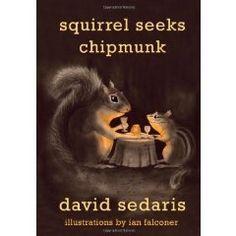 Squirrel Seeks Chipmunk by David Sedaris. This book is gross, sad and hilarious!