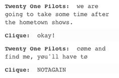 clique (or me, at least lol): twenty one pilots more like twenty one fuckers I hate them what the fuck these bitches you know what I'm fucking unstanning that's what you get when you fuck with people goddamn