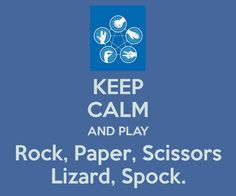 KEEP CALM AND PLAY Rock, Paper, Scissors Lizard, Spock.