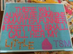 I need to make something that says this. Sorority craft. could change this to big even! So cute and absolutely a perfect rainy day DIY craft. Awesome decoration for the dorm room!