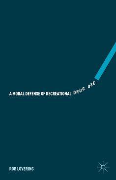 """""""A Moral Defense of Recreational Drug Use"""" HV5801 .L644 2015"""