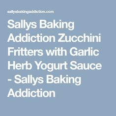 Sallys Baking Addiction Zucchini Fritters with Garlic Herb Yogurt Sauce - Sallys Baking Addiction