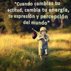 """""""Cuando cambias tu Actitud, cambia tu energía, tu expresión y percepción del mundo"""" #frases"""