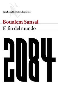 2084 : el fin del mundo / Boualem Sansal ; traducción del francés por  Wenceslao-Carlos Lozano.. -- Barcelona : Seix Barral, 2016.