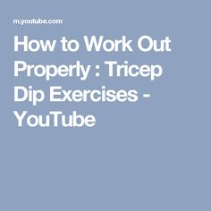 How to Work Out Properly : Tricep Dip Exercises - YouTube