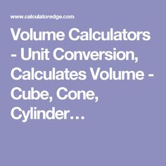 Volume Calculators - Unit Conversion, Calculates Volume - Cube, Cone, Cylinder…