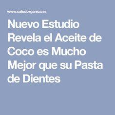 Nuevo Estudio Revela el Aceite de Coco es Mucho Mejor que su Pasta de Dientes
