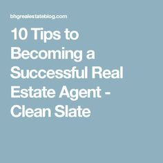 10 Tips to Becoming a Successful Real Estate Agent - Clean Slate