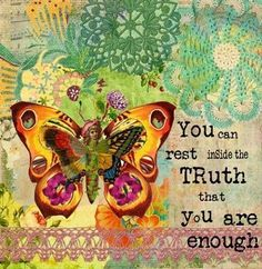 You are enough. You always were enough. You were born enough. No limiting belief or feeling you have diminishes the fact you are enough. No one else gets to say you are not enough. There is nothing that can change how whole and complete and enough you are. Even if you don't emotionally feel that truth, start by practising intellectual acceptance of this.