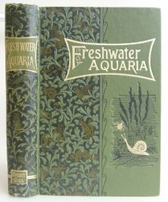 ≈ Beautiful Antique Books ≈ Fresh-Water Aquaria by Rev. Gregory C.Bateman, London: L. Upcott Gill 1904