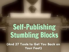 Self-Publishing Stumbling Blocks (and 27 Tools to Get You Back on Your Feet)