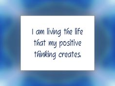 "Daily Affirmation for November 12, 2015 #affirmation #inspiration - ""I am living the life that my positive thinking creates."""