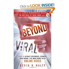 Beyond Viral: How to Attract Customers, Promote Your Brand, and Make Money with Online Video— Kevin H. Nalty, David Meerman Scott (Foreword)  ($16.38)