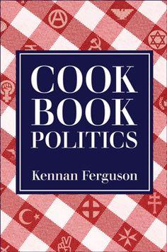 Cookbook Politics | Kennan Ferguson