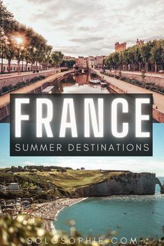 10+ Best Places to Visit in France in the Summer/ summer in France europe: beautiful gems you must visit