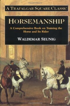 Horsemanship: A Comprehensive Book on Training the Horse and Its Rider (Trafalgar Square Classic) by Waldemar Seunig