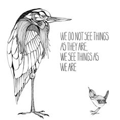 """We do not see things as they are. We see things as we are."" print by Anais Nin"