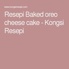 Resepi Baked oreo cheese cake - Kongsi Resepi