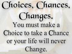 Quote about choices and changes - http://todays-quotes.com/2013/03/03/quote-about-choices-and-changes/
